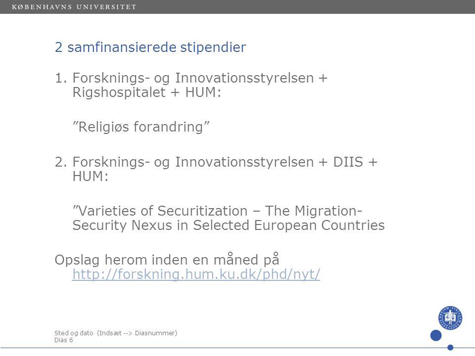 Sted og dato (Indsæt --> Diasnummer) Dias 6 2 samfinansierede stipendier 1.Forsknings- og Innovationsstyrelsen + Rigshospitalet + HUM: Religiøs forandring 2.