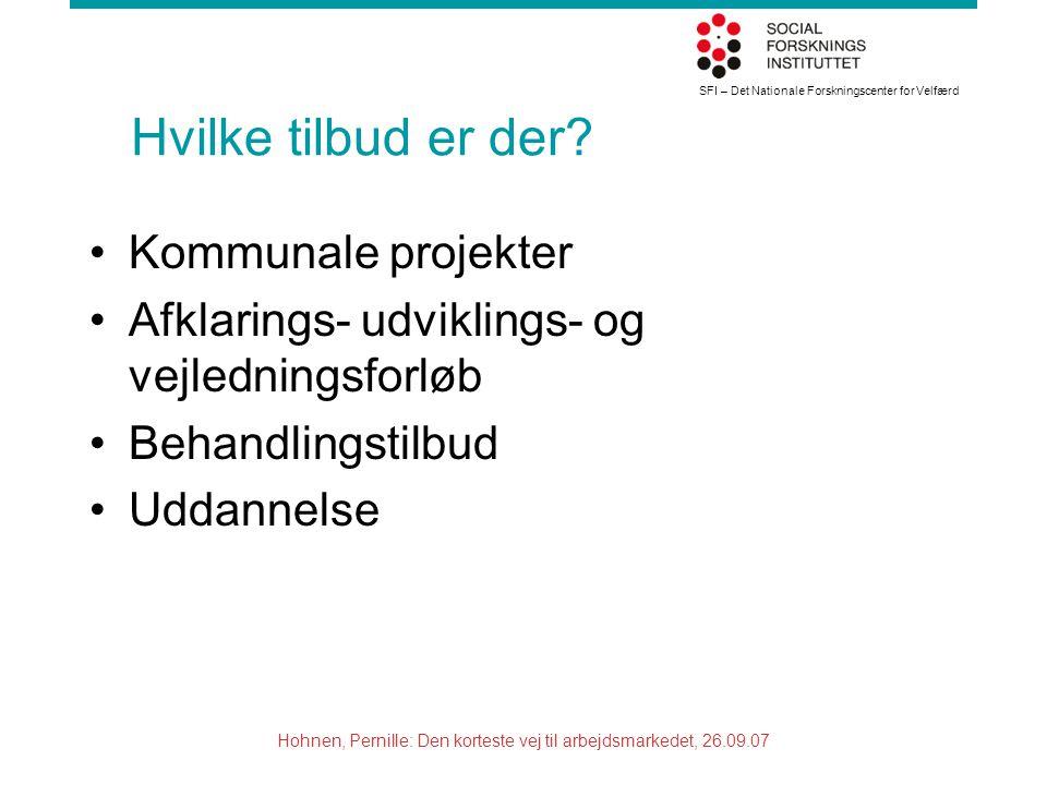 SFI – Det Nationale Forskningscenter for Velfærd Hohnen, Pernille: Den korteste vej til arbejdsmarkedet, 26.09.07 Hvilke tilbud er der.