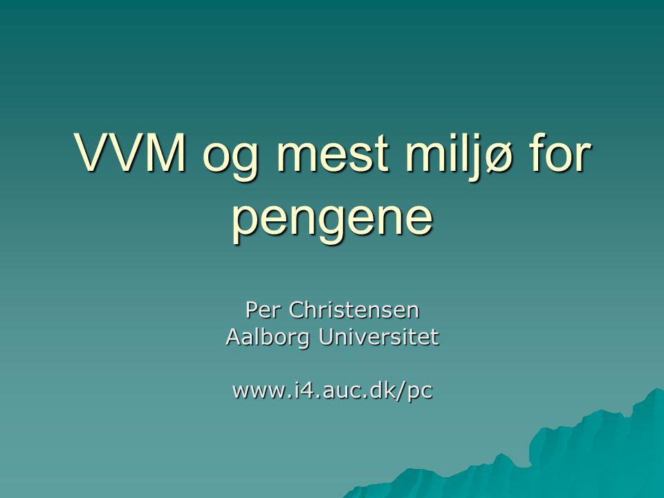 VVM og mest miljø for pengene Per Christensen Aalborg Universitet www.i4.auc.dk/pc