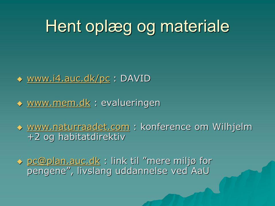 Hent oplæg og materiale  www.i4.auc.dk/pc : DAVID www.i4.auc.dk/pc  www.mem.dk : evalueringen www.mem.dk  www.naturraadet.com : konference om Wilhjelm +2 og habitatdirektiv www.naturraadet.com  pc@plan.auc.dk : link til mere miljø for pengene , livslang uddannelse ved AaU pc@plan.auc.dk