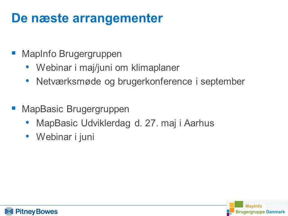 6 De næste arrangementer  MapInfo Brugergruppen Webinar i maj/juni om klimaplaner Netværksmøde og brugerkonference i september  MapBasic Brugergruppen MapBasic Udviklerdag d.