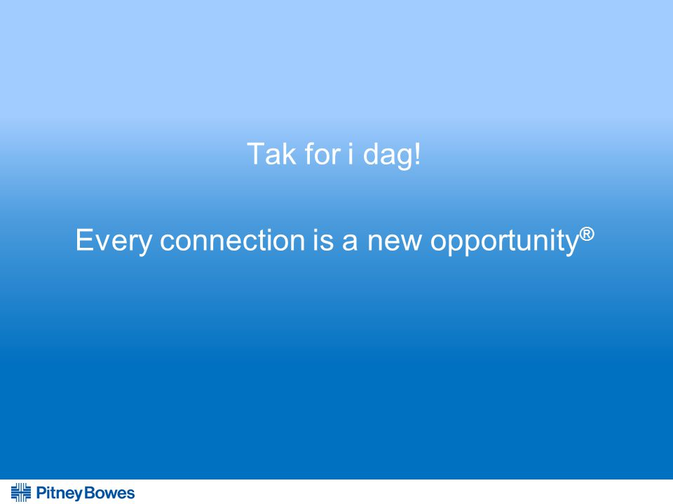 Tak for i dag! Every connection is a new opportunity ®