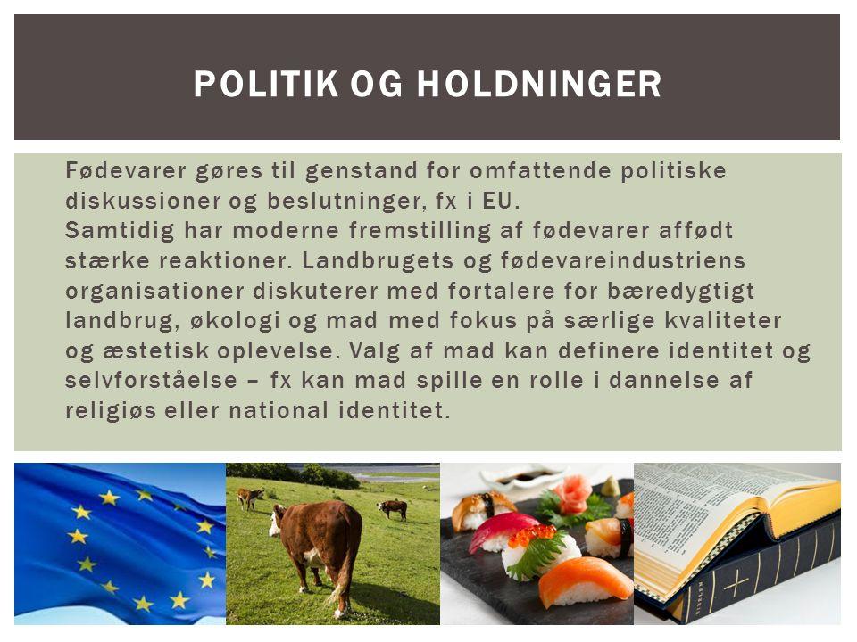 Fødevarer gøres til genstand for omfattende politiske diskussioner og beslutninger, fx i EU.