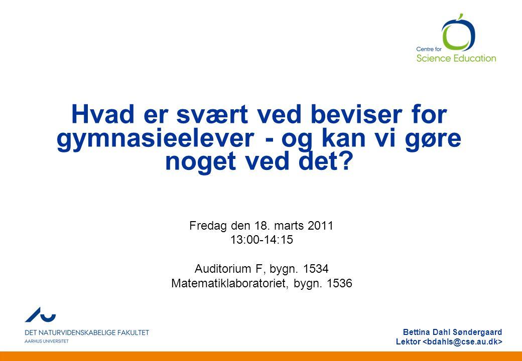 Anden information Bettina Dahl Søndergaard Lektor Hvad er svært ved beviser for gymnasieelever - og kan vi gøre noget ved det.