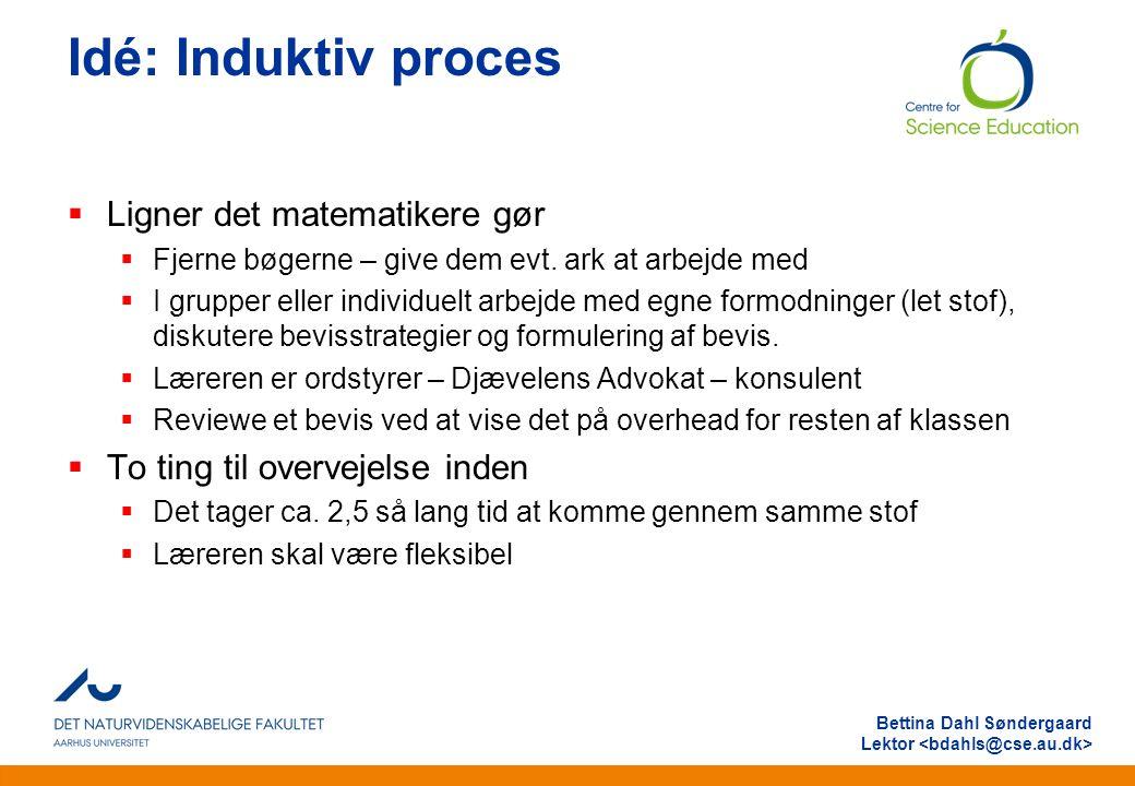 Anden information Bettina Dahl Søndergaard Lektor Idé: Induktiv proces  Ligner det matematikere gør  Fjerne bøgerne – give dem evt.