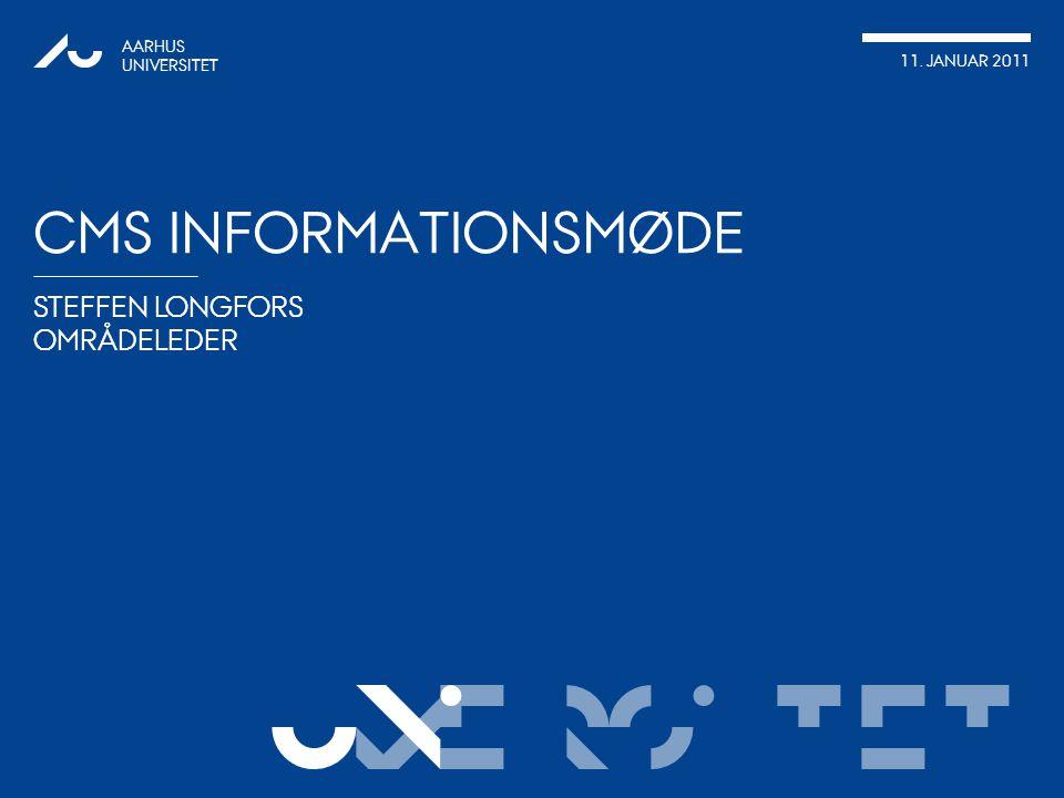 VERSITET STEFFEN LONGFORS OMRÅDELEDER AARHUS UNIVERSITET 11. JANUAR 2011 UNI CMS INFORMATIONSMØDE