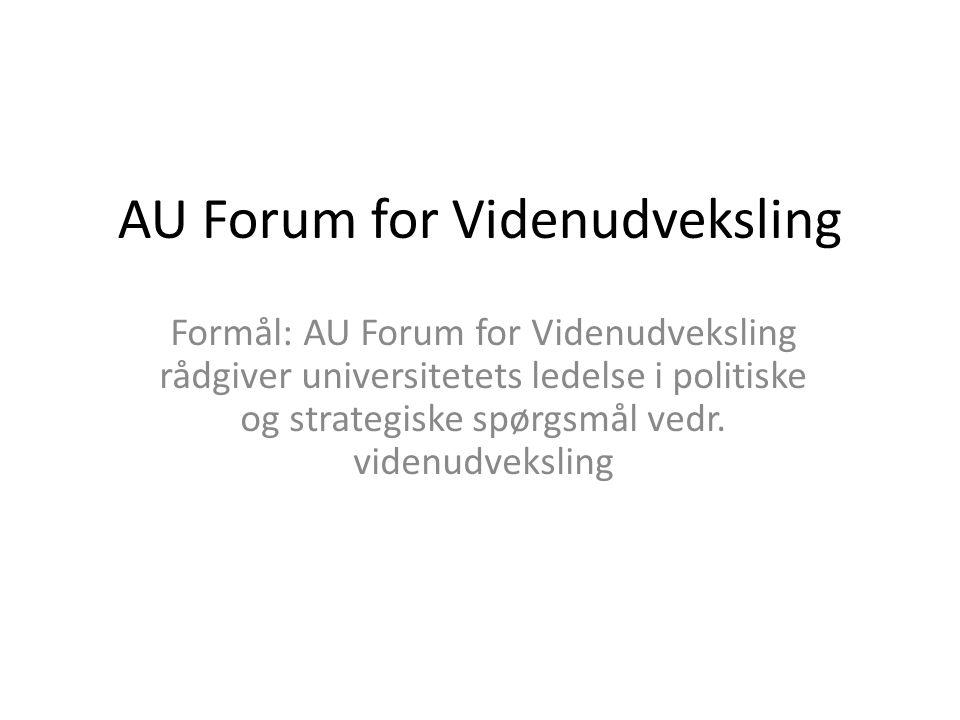 AU Forum for Videnudveksling Formål: AU Forum for Videnudveksling rådgiver universitetets ledelse i politiske og strategiske spørgsmål vedr.