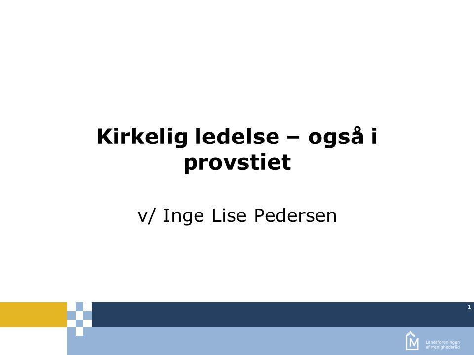 1 Kirkelig ledelse – også i provstiet v/ Inge Lise Pedersen