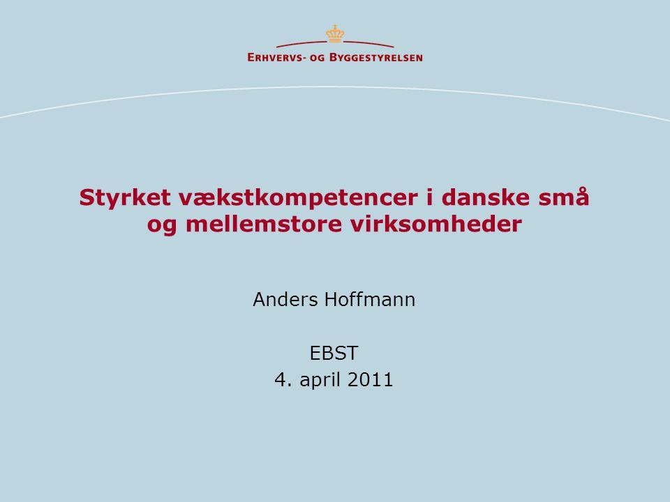 Styrket vækstkompetencer i danske små og mellemstore virksomheder Anders Hoffmann EBST 4.