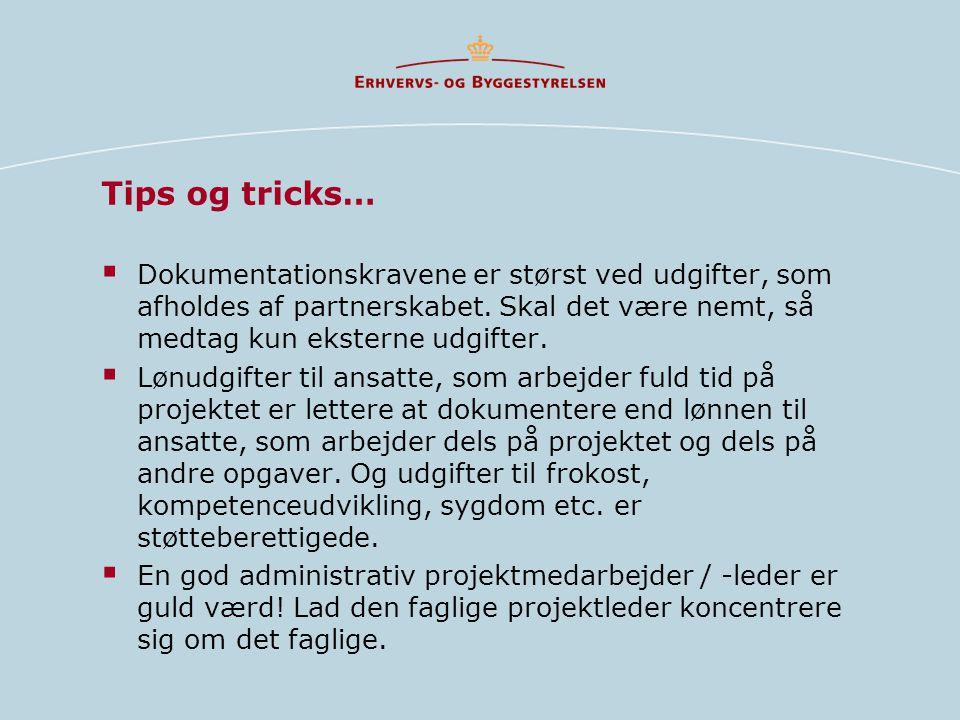 Tips og tricks…  Dokumentationskravene er størst ved udgifter, som afholdes af partnerskabet.