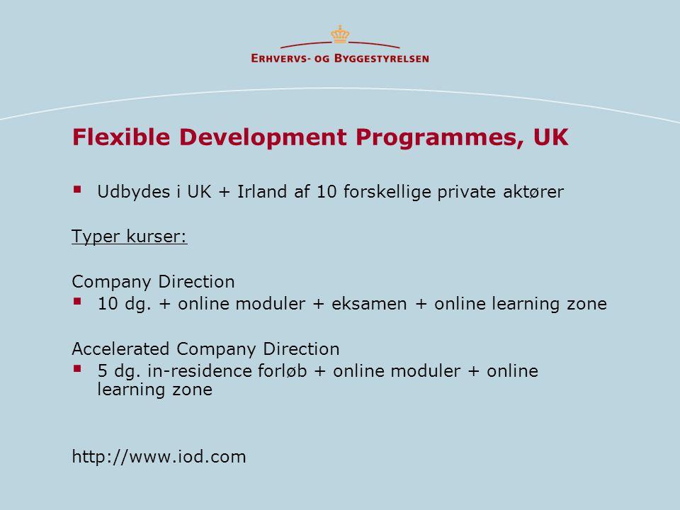 Flexible Development Programmes, UK  Udbydes i UK + Irland af 10 forskellige private aktører Typer kurser: Company Direction  10 dg.
