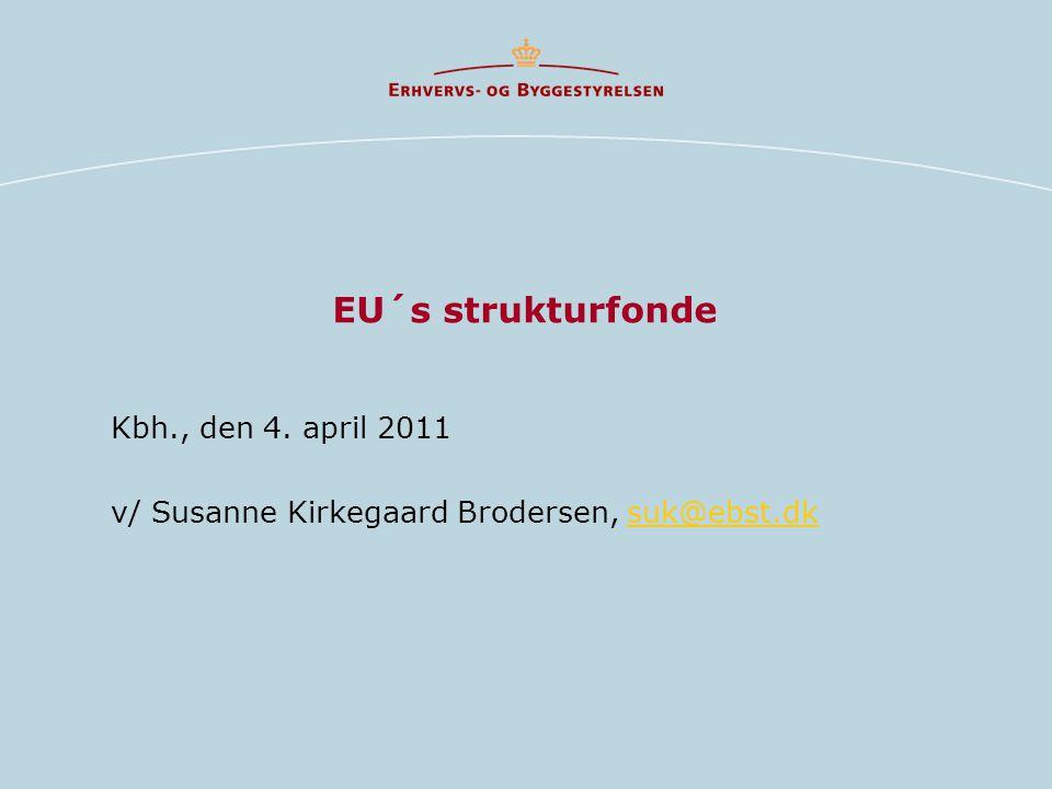 EU´s strukturfonde Kbh., den 4. april 2011 v/ Susanne Kirkegaard Brodersen, suk@ebst.dksuk@ebst.dk
