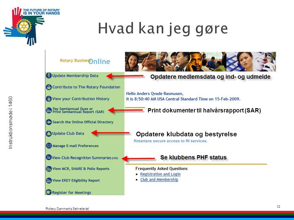 Instruktionsmøde i 1460 Rotary Danmarks Sekretariat 12 Print dokumenter til halvårsrapport (SAR) Opdatere klubdata og bestyrelse