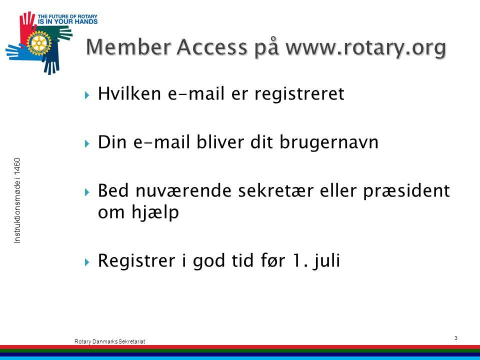 Instruktionsmøde i 1460 Rotary Danmarks Sekretariat 3  Hvilken e-mail er registreret  Din e-mail bliver dit brugernavn  Bed nuværende sekretær eller præsident om hjælp  Registrer i god tid før 1.