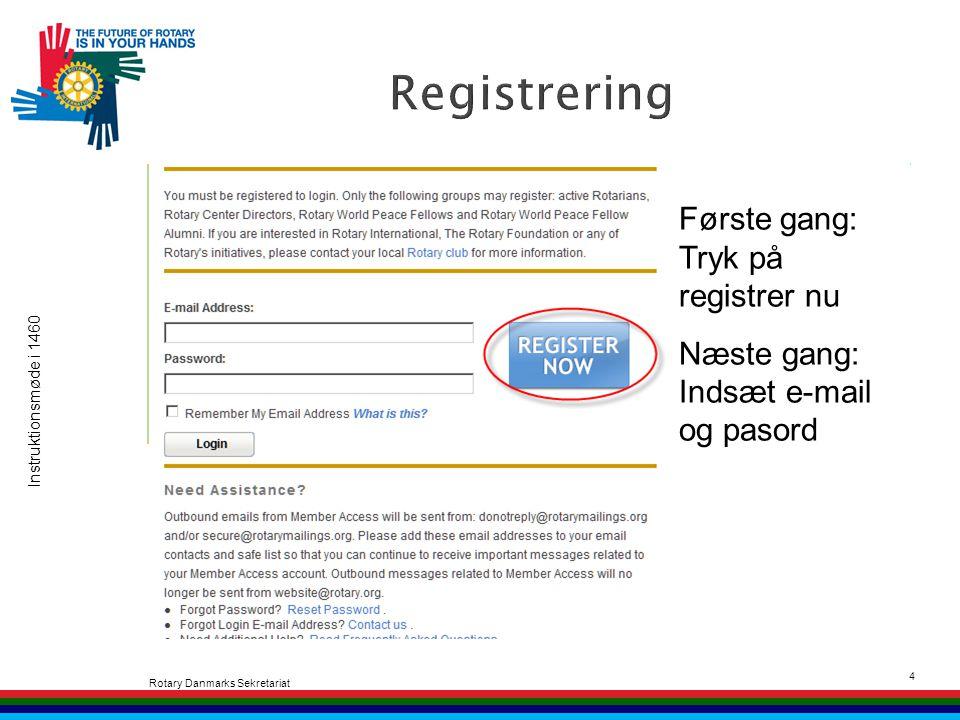 Instruktionsmøde i 1460 Rotary Danmarks Sekretariat 4 Første gang: Tryk på registrer nu Næste gang: Indsæt e-mail og pasord
