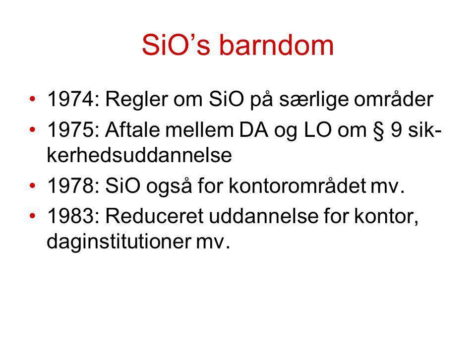 SiO's barndom 1974: Regler om SiO på særlige områder 1975: Aftale mellem DA og LO om § 9 sik- kerhedsuddannelse 1978: SiO også for kontorområdet mv.