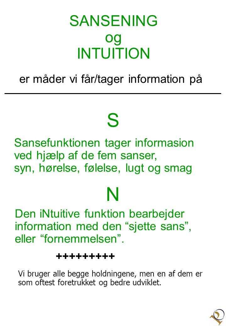 SANSENING og INTUITION er måder vi får/tager information på Sansefunktionen tager informasion ved hjælp af de fem sanser, syn, hørelse, følelse, lugt og smag Den iNtuitive funktion bearbejder information med den sjette sans , eller fornemmelsen .