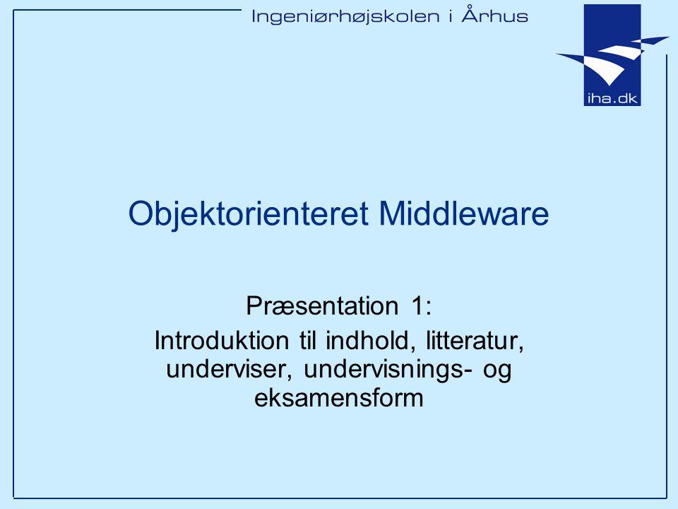 Objektorienteret Middleware Præsentation 1: Introduktion til indhold, litteratur, underviser, undervisnings- og eksamensform