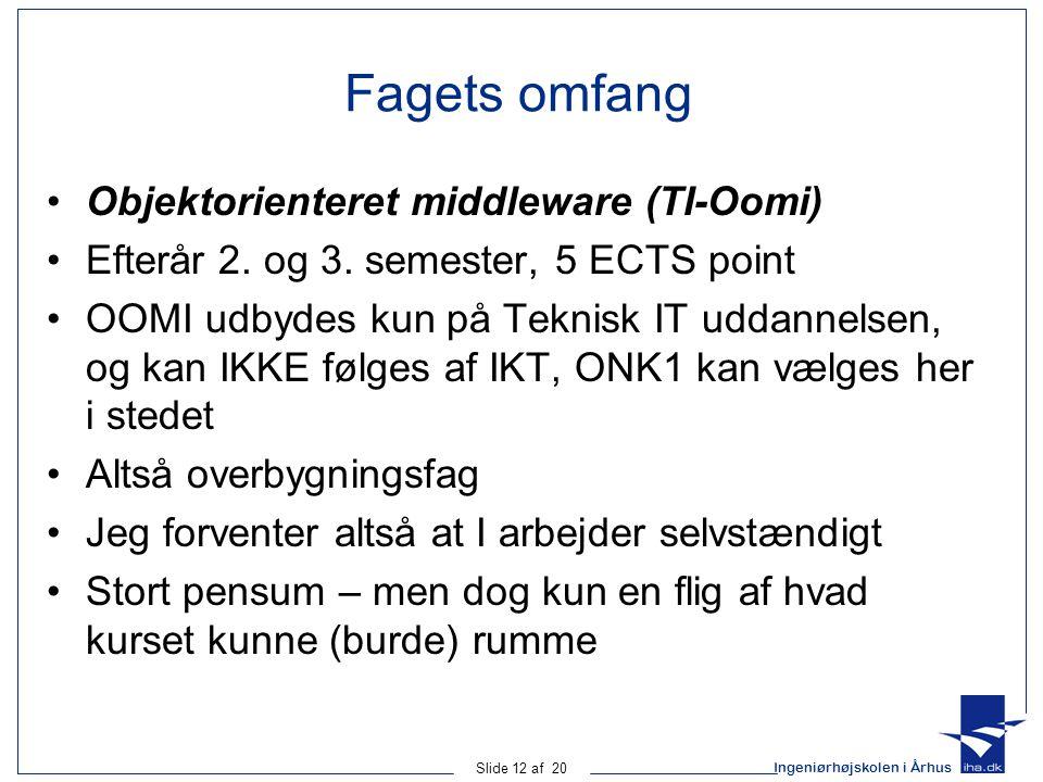 Ingeniørhøjskolen i Århus Slide 12 af 20 Fagets omfang Objektorienteret middleware (TI-Oomi) Efterår 2.