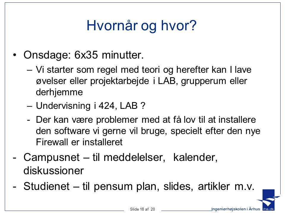 Ingeniørhøjskolen i Århus Slide 18 af 20 Hvornår og hvor.