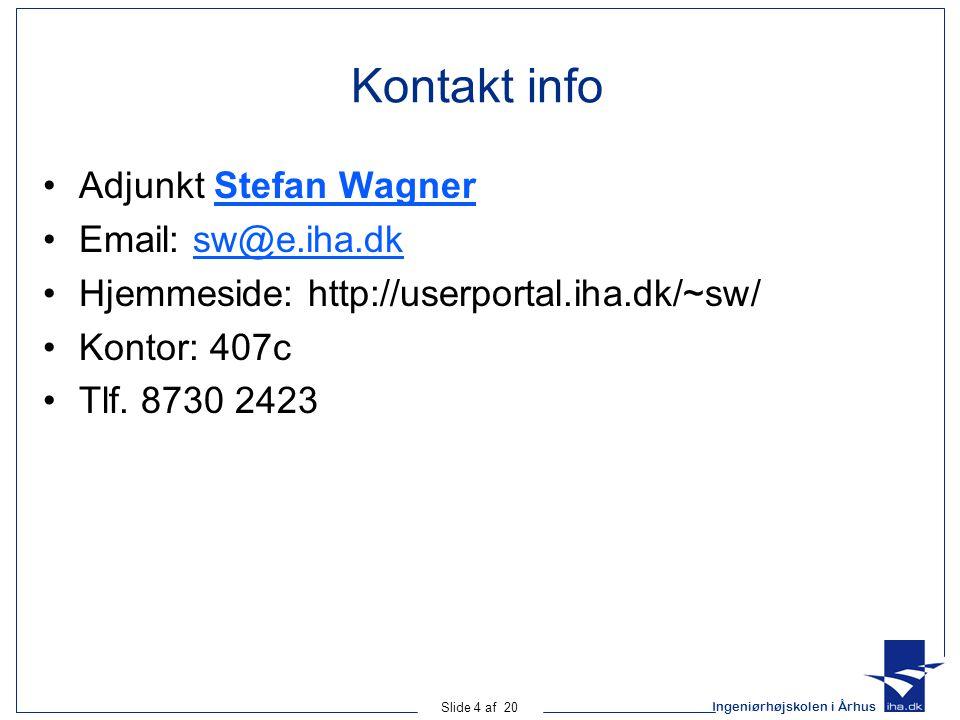 Ingeniørhøjskolen i Århus Slide 4 af 20 Kontakt info Adjunkt Stefan WagnerStefan Wagner Email: sw@e.iha.dksw@e.iha.dk Hjemmeside: http://userportal.iha.dk/~sw/ Kontor: 407c Tlf.