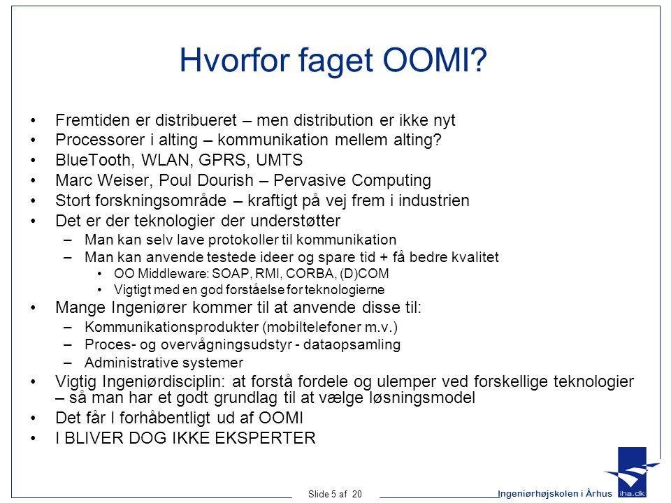 Ingeniørhøjskolen i Århus Slide 5 af 20 Hvorfor faget OOMI.