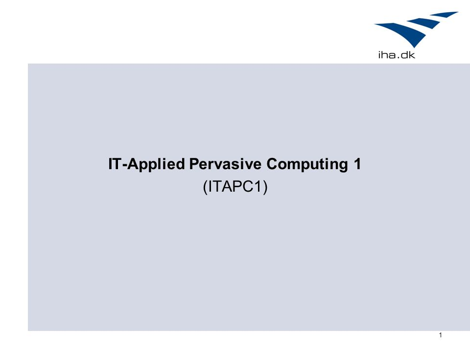 1 IT-Applied Pervasive Computing 1 (ITAPC1)