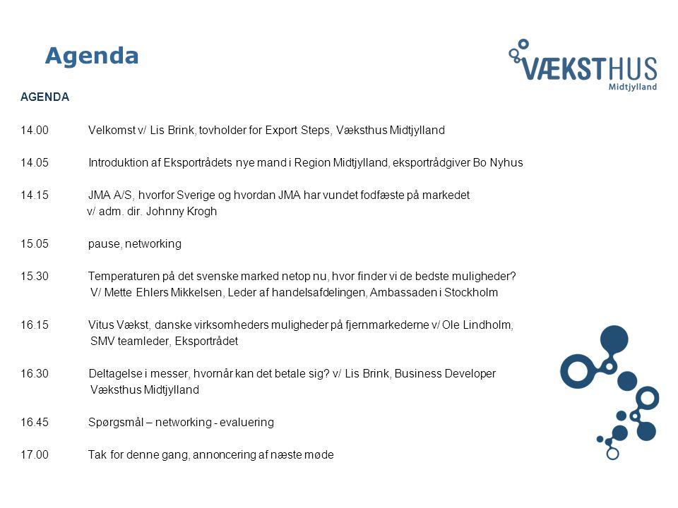 Agenda AGENDA 14.00 Velkomst v/ Lis Brink, tovholder for Export Steps, Væksthus Midtjylland 14.05Introduktion af Eksportrådets nye mand i Region Midtjylland, eksportrådgiver Bo Nyhus 14.15JMA A/S, hvorfor Sverige og hvordan JMA har vundet fodfæste på markedet v/ adm.