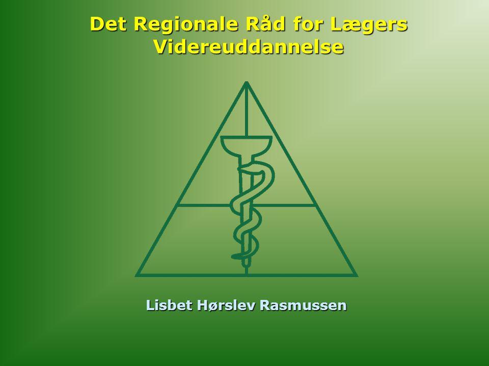 Det Regionale Råd for Lægers Videreuddannelse Lisbet Hørslev Rasmussen