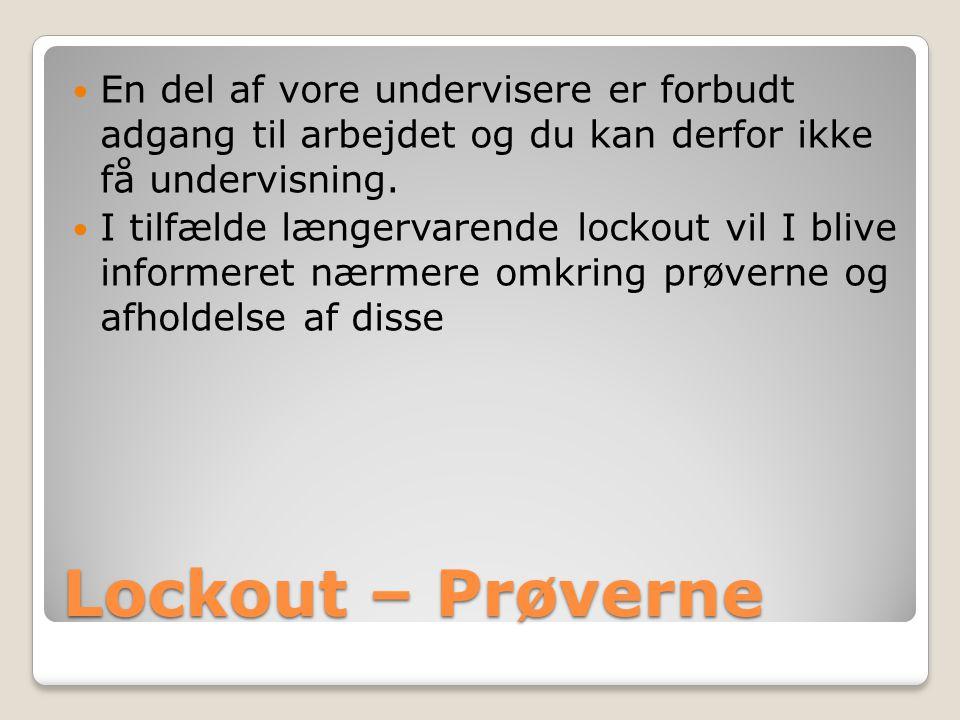 Lockout – Prøverne En del af vore undervisere er forbudt adgang til arbejdet og du kan derfor ikke få undervisning.