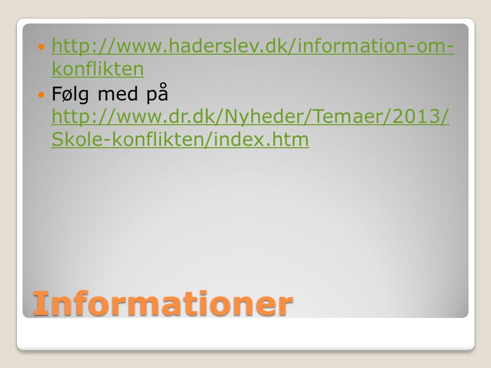 Informationer http://www.haderslev.dk/information-om- konflikten http://www.haderslev.dk/information-om- konflikten Følg med på http://www.dr.dk/Nyheder/Temaer/2013/ Skole-konflikten/index.htm http://www.dr.dk/Nyheder/Temaer/2013/ Skole-konflikten/index.htm