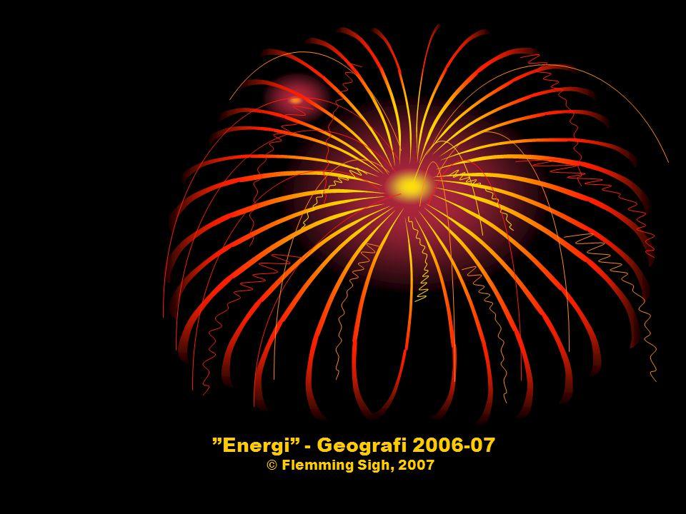 Energi - Geografi 2006-07 © Flemming Sigh, 2007