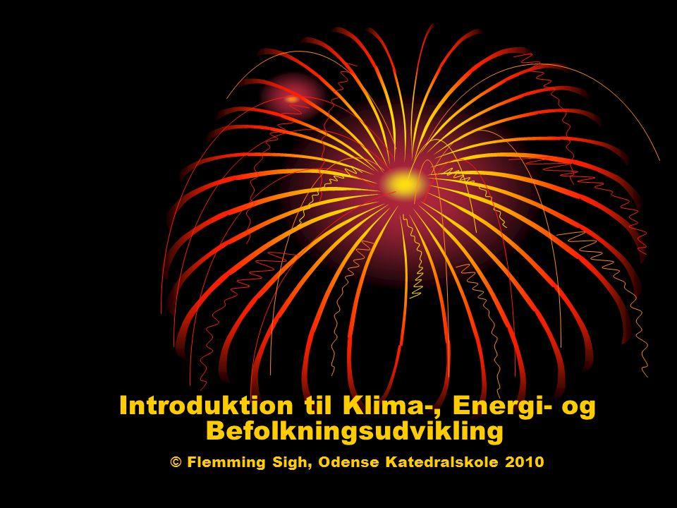 Introduktion til Klima-, Energi- og Befolkningsudvikling © Flemming Sigh, Odense Katedralskole 2010