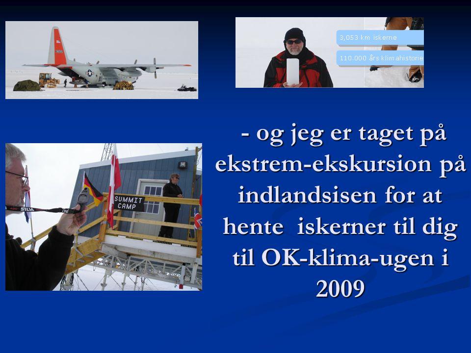 - og jeg er taget på ekstrem-ekskursion på indlandsisen for at hente iskerner til dig til OK-klima-ugen i 2009 - og jeg er taget på ekstrem-ekskursion på indlandsisen for at hente iskerner til dig til OK-klima-ugen i 2009