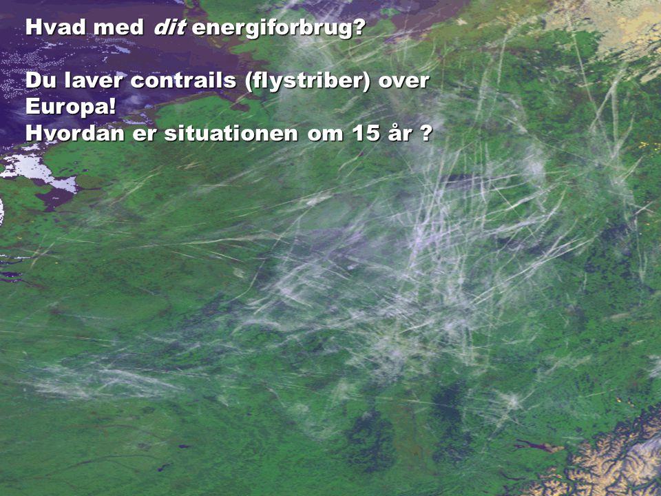 Hvad med dit energiforbrug. Du laver contrails (flystriber) over Europa.