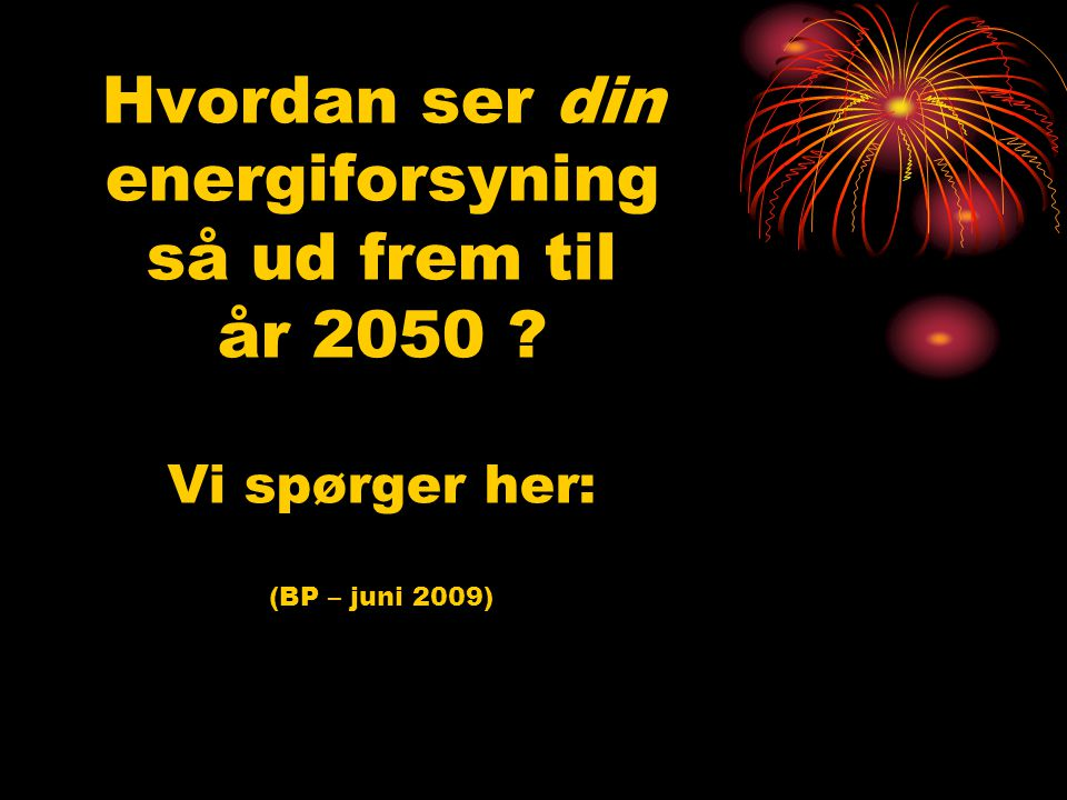 Hvordan ser din energiforsyning så ud frem til år 2050 Vi spørger her: (BP – juni 2009)