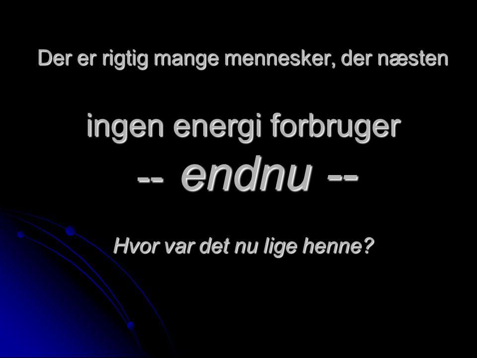 Der er rigtig mange mennesker, der næsten ingen energi forbruger -- endnu -- Hvor var det nu lige henne
