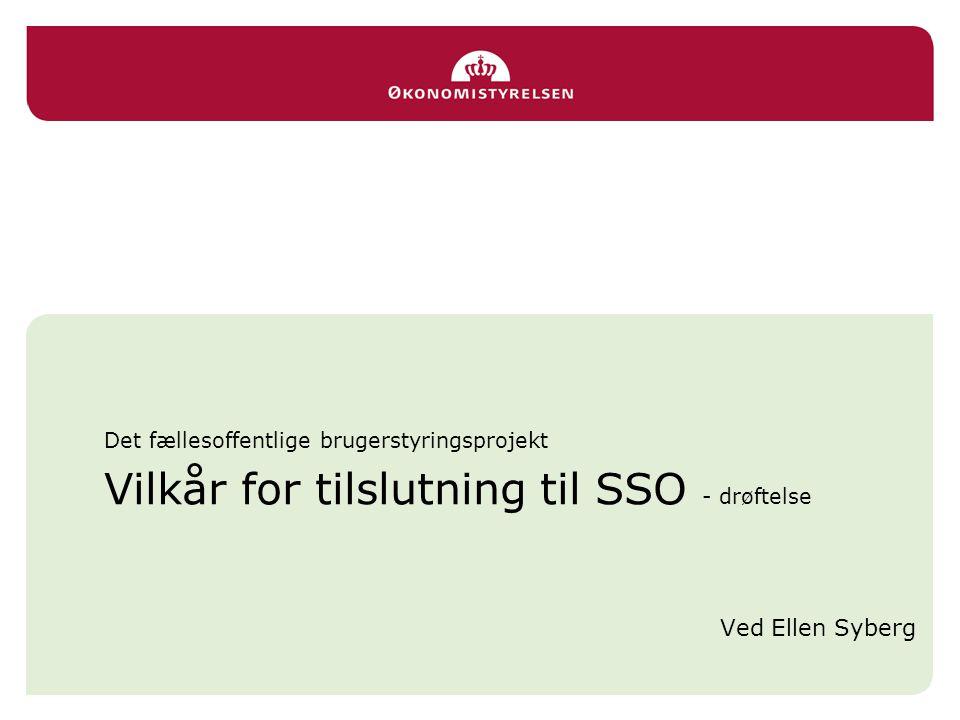 Det fællesoffentlige brugerstyringsprojekt Vilkår for tilslutning til SSO - drøftelse Ved Ellen Syberg