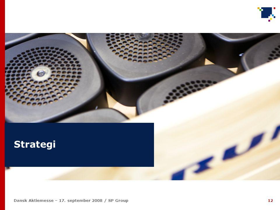 12 Dansk Aktiemesse – 17. september 2008 / SP Group Strategi