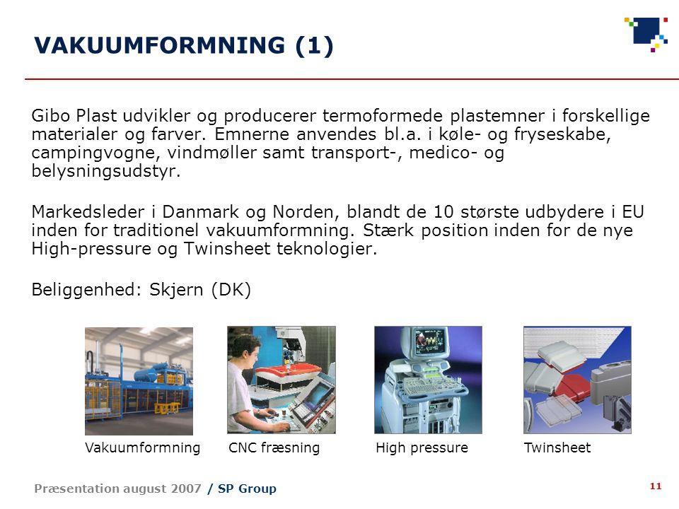 11 Præsentation august 2007 / SP Group Gibo Plast udvikler og producerer termoformede plastemner i forskellige materialer og farver.