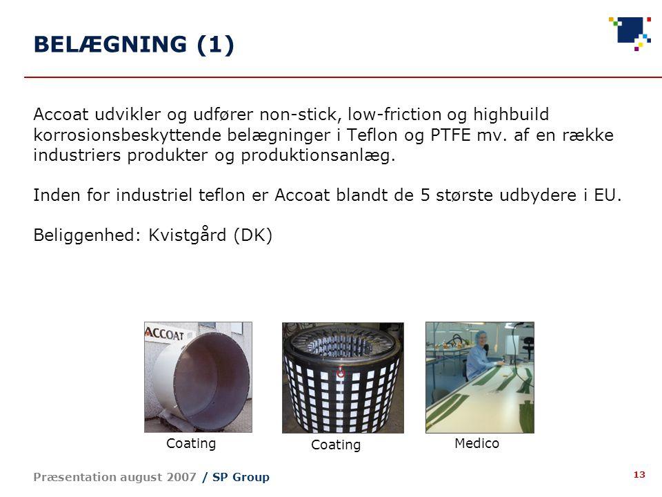 13 Præsentation august 2007 / SP Group Accoat udvikler og udfører non-stick, low-friction og highbuild korrosionsbeskyttende belægninger i Teflon og PTFE mv.
