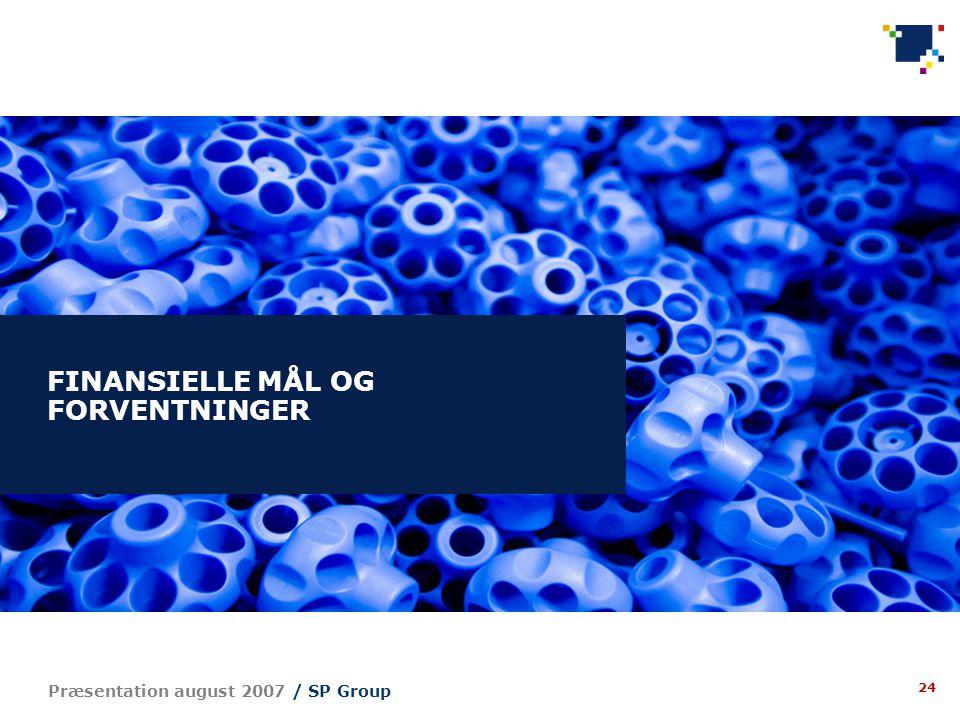 24 Præsentation august 2007 / SP Group FINANSIELLE MÅL OG FORVENTNINGER