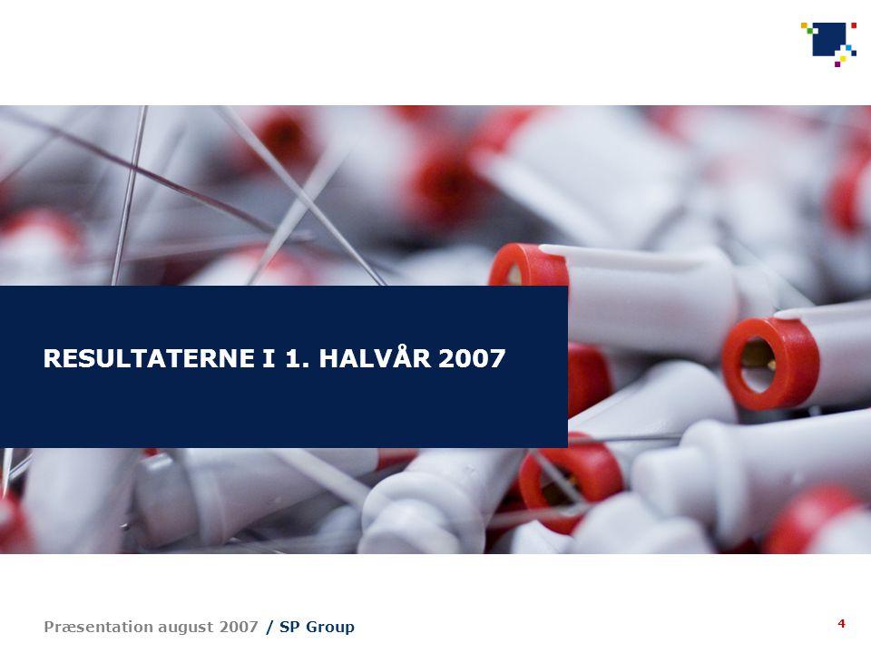 4 Præsentation august 2007 / SP Group RESULTATERNE I 1. HALVÅR 2007