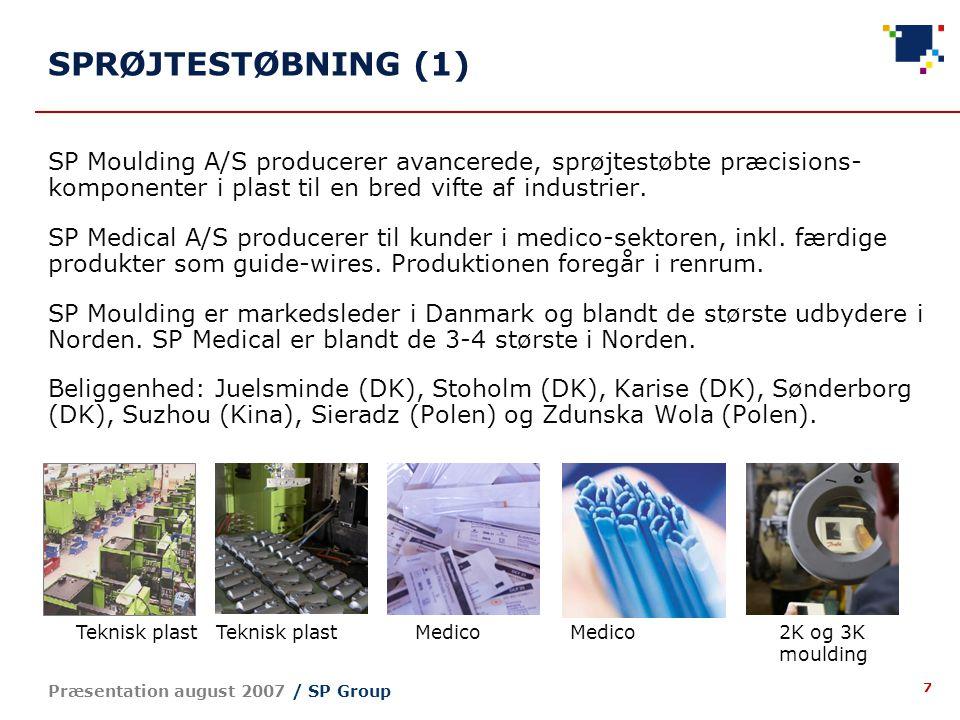 7 Præsentation august 2007 / SP Group SP Moulding A/S producerer avancerede, sprøjtestøbte præcisions- komponenter i plast til en bred vifte af industrier.