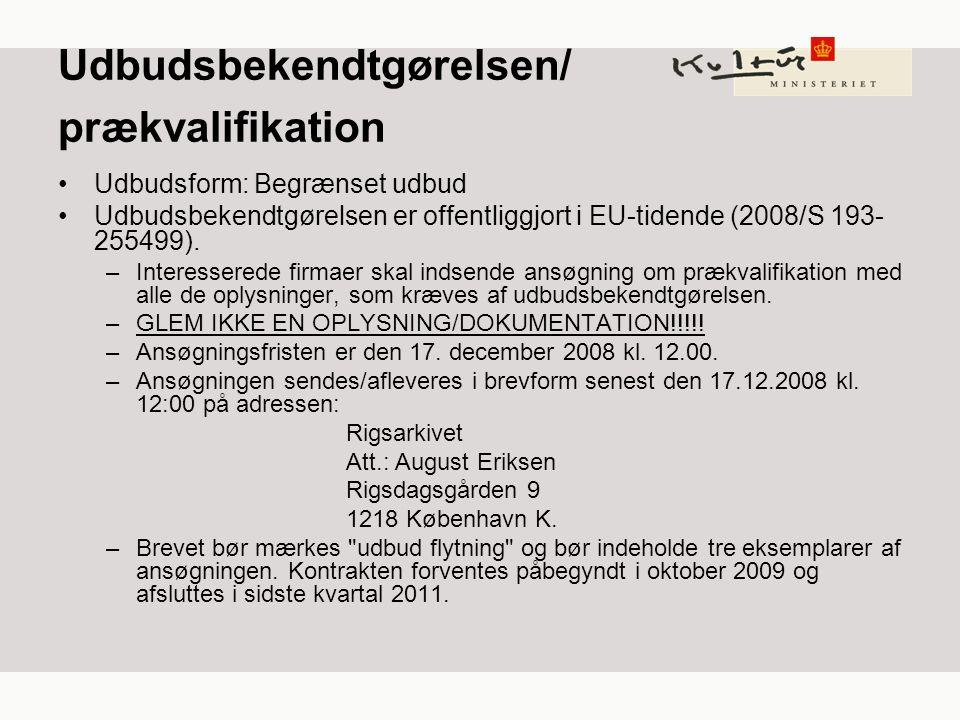 Udbudsbekendtgørelsen/ prækvalifikation Udbudsform: Begrænset udbud Udbudsbekendtgørelsen er offentliggjort i EU-tidende (2008/S 193- 255499).