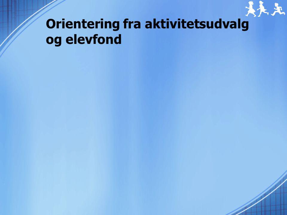Orientering fra aktivitetsudvalg og elevfond
