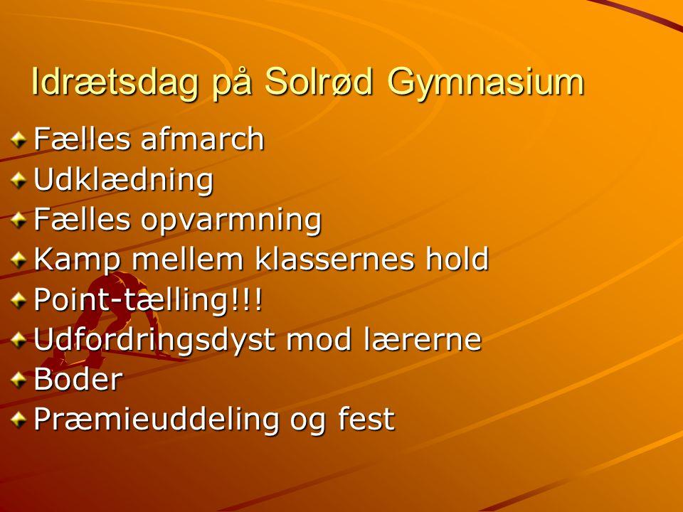 Solrød Gymnasiums idrætsdag 4/9 2009 Arrangører: –Flemming Lindquist Hansen – FH –Bente Mondrup Topp - BT –Anne Heister - AH