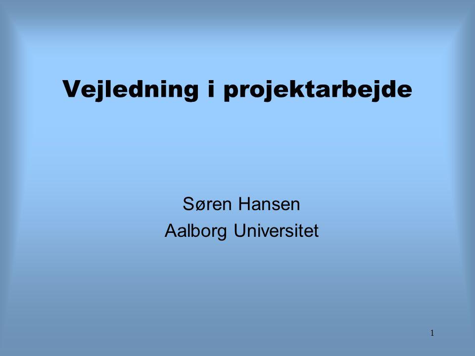 1 Vejledning i projektarbejde Søren Hansen Aalborg Universitet