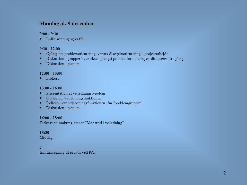 2 Mandag, d. 9 december 9:00 - 9:30  Indkvartering og kaffe. 9:30 - 12.00  Oplæg om problemorientering versus disciplinorientering i projektarbejde.