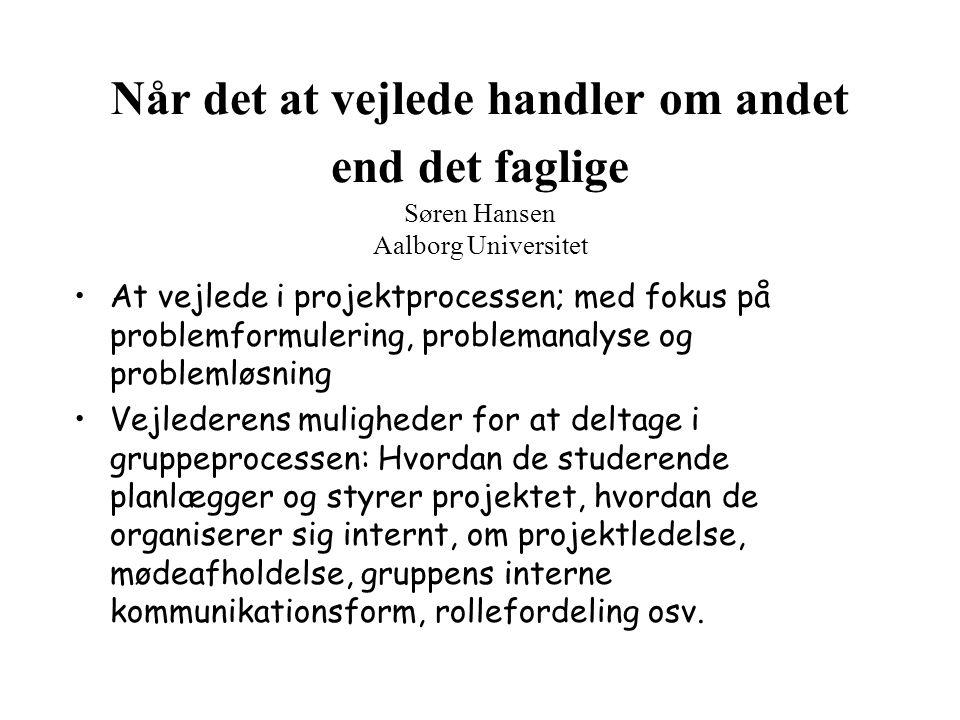 Når det at vejlede handler om andet end det faglige Søren Hansen Aalborg Universitet At vejlede i projektprocessen; med fokus på problemformulering, p